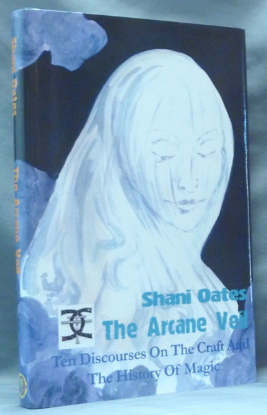 The Arcane Veil. Ten Discourses on the Craft and the History of Magic. Shani OATES, Nicolaj de Mattos Frisvold, Maid of the Clan of Tubal-Cain.