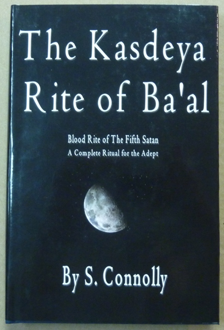 The Kasdeya Rite of Ba'al. Blood Rite of the Fifth Satan. A Complete Ritual for the Adept. S. CONNOLLY.
