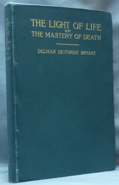 The Light of Life or The Mastery of Death. Delmar Deforest. With a. typed letter BRYANT, signed.