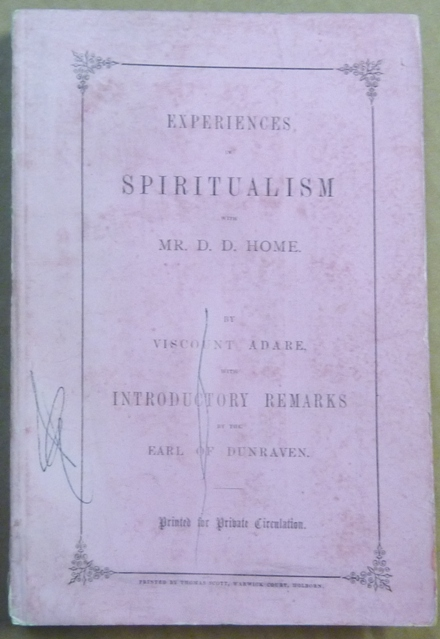 Experiences in Spiritualism with Mr. D. D. Home. Viscount ADARE, Earl of Dunraven, Daniel Dunglas HOME.