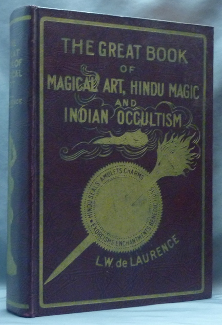 The Great Book of Magical Art, Hindu Magic And East Indian Occultism and The Book of Secret Hindu, Ceremonial, And Talismanic Magic. In One Volume. L. W. DE LAURENCE, aka Lauron William de Laurence.
