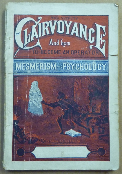 The Secrets of Clairvoyance and How to become an Operator. Mesmerism and Psychology and How to Become a Mesmerizer and Psychologist; Being a Complete Embodiment of all the curious Facts Connected with the Above Strange Sciences, with Instructions how to become a Spirit Medium. ANONYMOUS, Martin Young ?