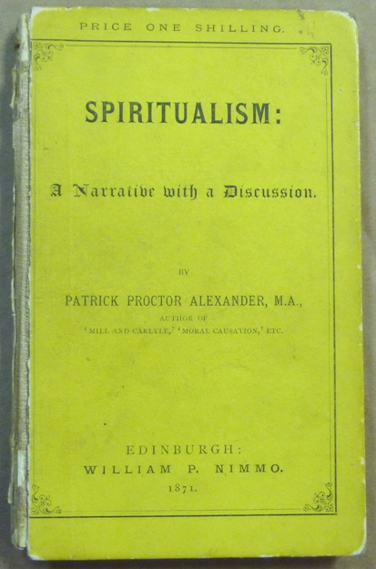 Spiritualism: A Narrative with a Discussion. Patrick Proctor ALEXANDER.