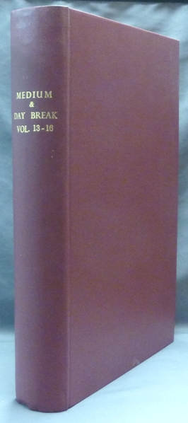 The Medium and Daybreak, A Weekly Journal Devoted to the History, Phenomena, Philosophy and Teachings of Spiritualism. A bound volume comprising 73 mixed issues from Vol XIII No. 646, August 18, 1882, to Vol. XVI No. 821, Dec. 25, 1885 (details in listing below). James BURNS, publisher and.