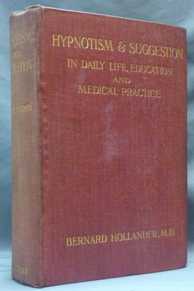 Hypnotism & Suggestion in Daily Life, Education and Medical Practice. Bernard HOLLANDER.