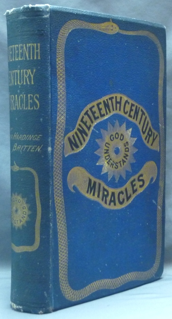 Nineteenth Century Miracles, or Spirits and Their Work in Every Country of the Earth. A Historical Compendium. Emma Hardinge BRITTEN.