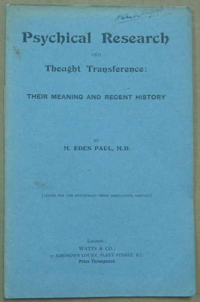 Psychical Research and Thought Transference: Their Meaning and Recent History; Issued for the Rationalist Press Association Limited. M. Eden PAUL.
