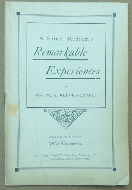 A Spirit Medium's Remarkable Experiences. Mrs. M. A. KEEVES-RECORD.