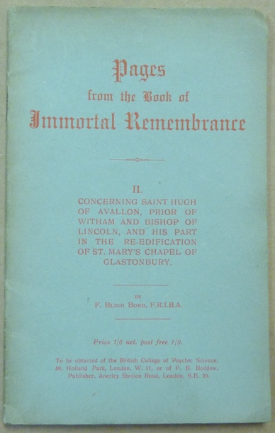 Pages from the Book of Immortal Remembrance. II, Concerning Saint Hugh of Avallon, Prior of Witham and Bishop of Lincoln, and his Part in the Re-edification of St. Mary's Chapel of Glastonbury; [Volume III of The Glastonbury Scripts]. Frederick Bligh BOND, Philip Lloyd.