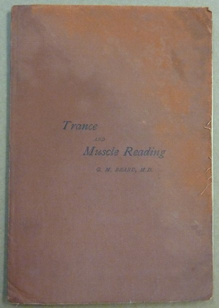The Study of Trance and Muscle Reading and Allied Nervous Phenomena in Europe and America, with a Letter on the Moral Character of Trance Subjects, and a Defence of Dr. Charcot. George M. BEARD, E J. Dingwall Association copy.