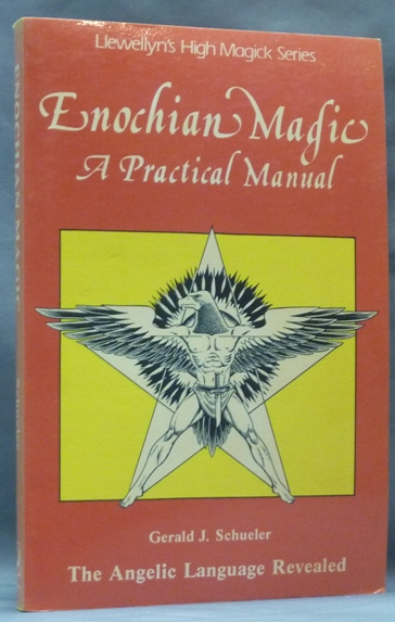 Enochian Magic: A Practical Manual, The Angelic Language Revealed. Gerald J. SCHUELER.