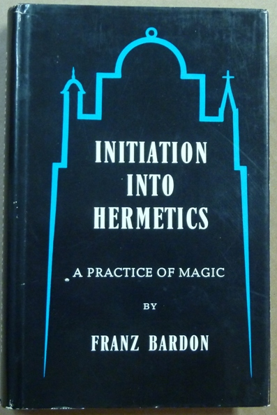 Initiation Into Hermetics. A Practice of Magic. Franz BARDON.