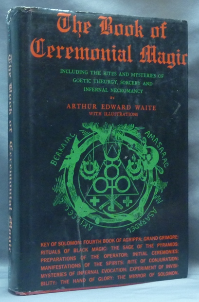 The Book of Ceremonial Magic, including the Rites and Mysteries of Goetic Theurgy, Sorcery and Infernal Necromancy. Arthur Edward WAITE.
