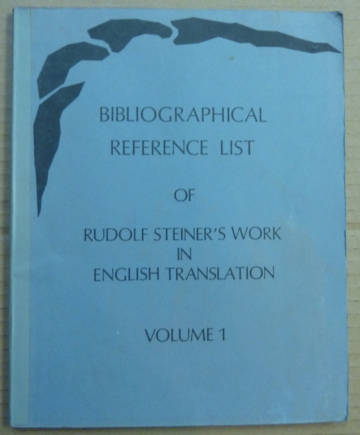 Biographical Reference List of the published Works of Rudolf Steiner in English Translation, Volume 1. Ulrich Babbel, Craig Giddens, Rudolph Steiner.