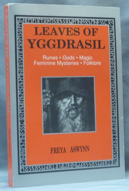 Leaves of Yggdrasil. A Synthesis of Runes, Gods, Magic, Feminine Mysteries and Folklore; from LLewellyn's Teutonic Magick Series. Freya ASWYNN.