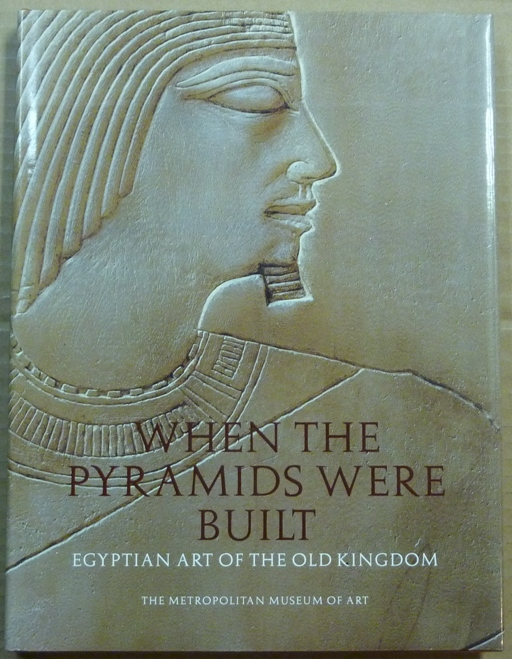 When the Pyramids Were Built: Egyptian Art of the Old Kingdom. Dorothea ARNOLD.