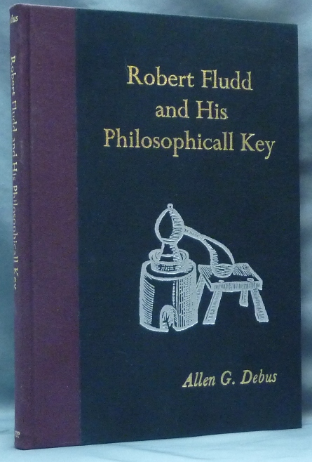 Robert Fludd and His Philosophicall Key; Being a Transcription of the Manuscript at Trinity College, Cambridge. Primary Sources from the Scientific Revolution. Allen G. Robert Fludd DEBUS, and Introduction.