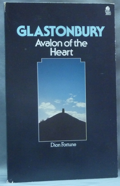 Glastonbury, Avalon of the Heart. Dion FORTUNE.