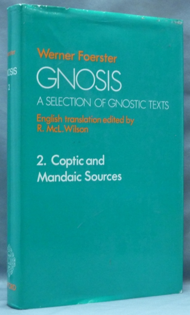 Gnosis, A Selection of Gnostic Texts. II Coptic and Mandean Sources [ 2. Coptic and Mandaic Sources ]. Werner. English translation FOERSTER, R. McL. Wilson.