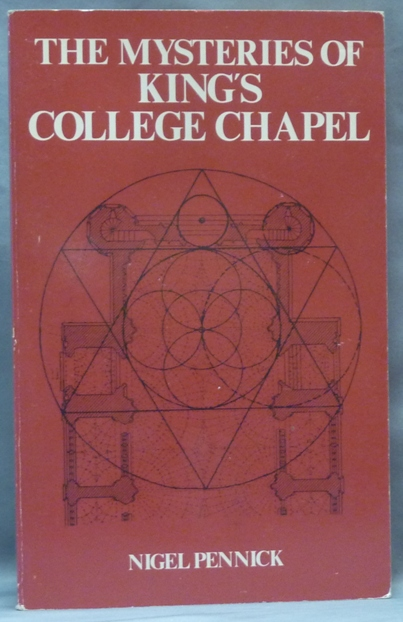 The Mysteries of King's College Chapel. Nigel PENNICK.