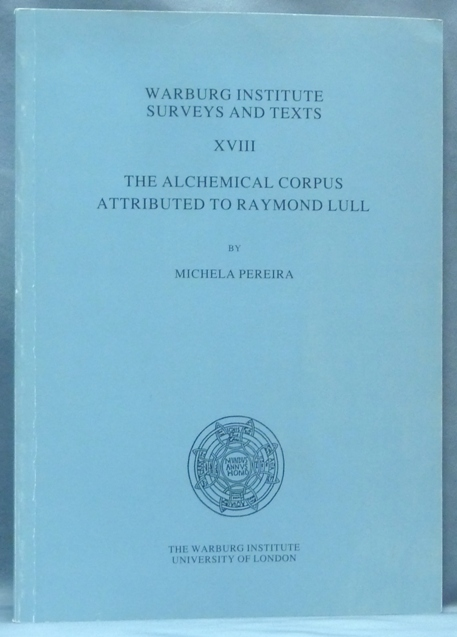 The Alchemical Corpus Attributed to Raymond Lull. Warburg Institute Surveys and Texts XVIII. Series, Jill Kraye, W. F. Ryan.