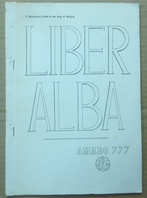 Liber Alba. The Neophyte's Guide to the Way of Magick. Master AMADO, 777, Aleister Crowley: related works, Amado Crowley: Andrew Standish.