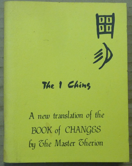 The I Ching: A New Translation of the Book of Changes by the Master Therion. Aleister - CROWLEY, The Master Therion.