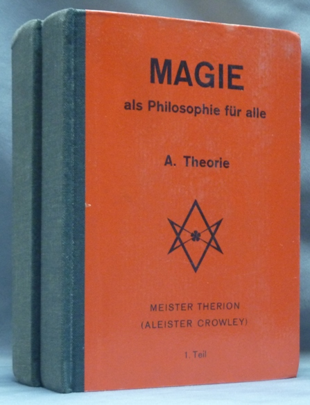 Magie Als Philosophie Für Alle. A. Theorie (Teil I & II) [ Two Volumes ]. Aleister. Meister Therion CROWLEY.