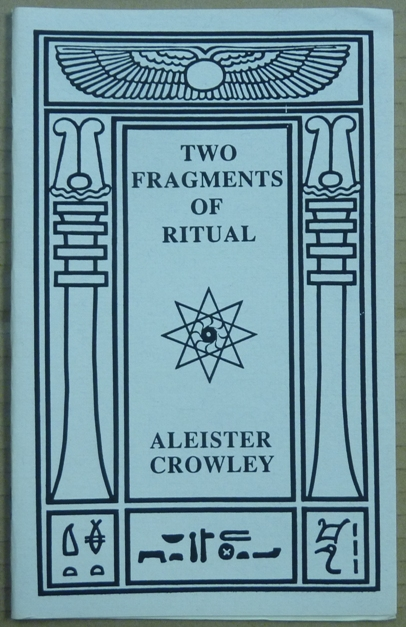 Two Fragments of Ritual. Aleister CROWLEY.