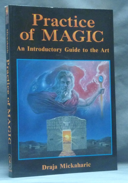 Practice of Magic. An Introductory Guide to the Art. Draja MICKAHARIC.