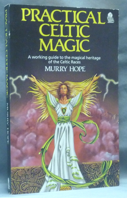 Practical Celtic Magic. A Working Guide to the Magical Heritage of the Celtic Races. Murry HOPE.