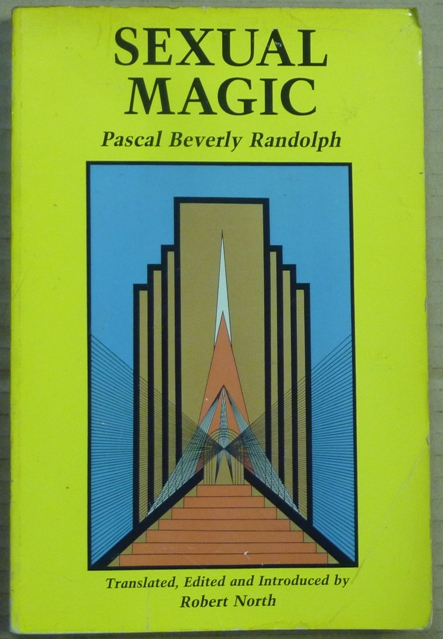 Sexual Magic. Paschal Beverly RANDOLPH, and, Edited, Translated, Robert North, Edward James.