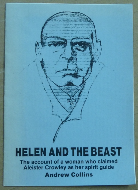 Helen and the Beast: The Account of a Woman who Claimed Aleister Crowley as her Guide. Andrew COLLINS, Aleister: related works CROWLEY.