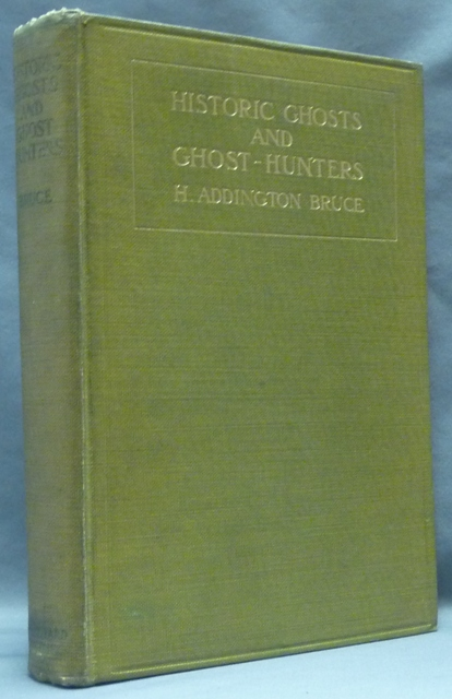 Historic Ghosts and Ghost-hunters. H. Addington - BRUCE.