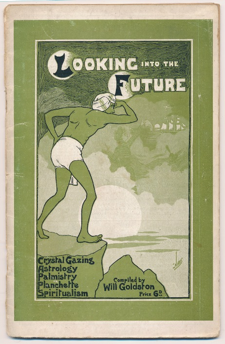 Looking into the Future. Crystal Gazing, Astrology, Palmistry, Planchette and Spiritualism. Will - GOLDSTON, authors.