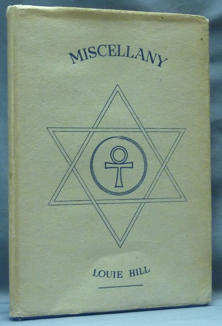 Miscellany. A Collection of Short Stories, Accounts of Travel Abroad, and Messages from the World of Spirit Received Through the Gift of Clairaudience. Louie HILL.