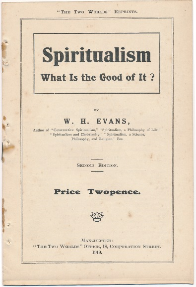 Spiritualism, What is the Good of It? W. H. EVANS.