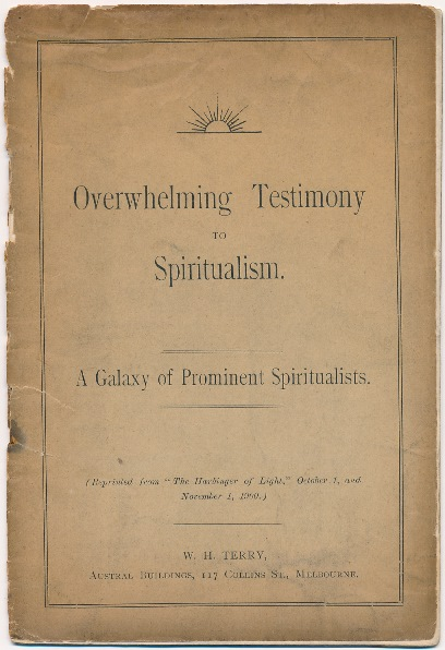"Overwhelming Testimony to Spiritualism. A Galaxy of Prominent Spiritualists; ( Reprinted from ""The Harbinger of Light"", October and 1 November 1, 1900 ). W. H. TERRY."