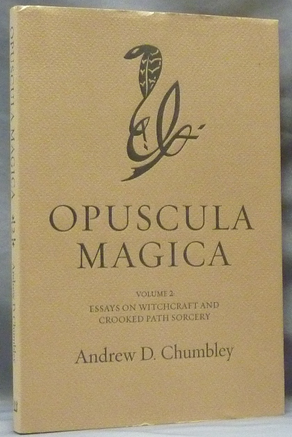 Opuscula Magica. Volume II: Essays on Witchcraft and Crooked Path Sorcery. Andrew D. CHUMBLEY, introduction, Text, Daniel Schulke.