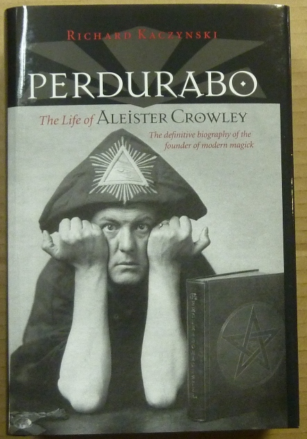 Perdurabo. The Life of Aleister Crowley. Aleister CROWLEY, Richard KACZYNSKI, Signed.