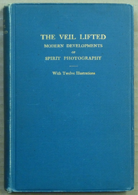 The Veil Lifted: Modern Developments of Spirit Photography. A Paper by Traill Taylor describing experiments in psychic photography; Letter by the Rev. H. R. Haweis; Addresses by James Robertson, Glasgow, and Miscellanea by Andrew Glendinning. Andrew GLENDINNING, J. Traill Taylor, Rev. H. R. Haweis, contributors Andrew Glendinning.