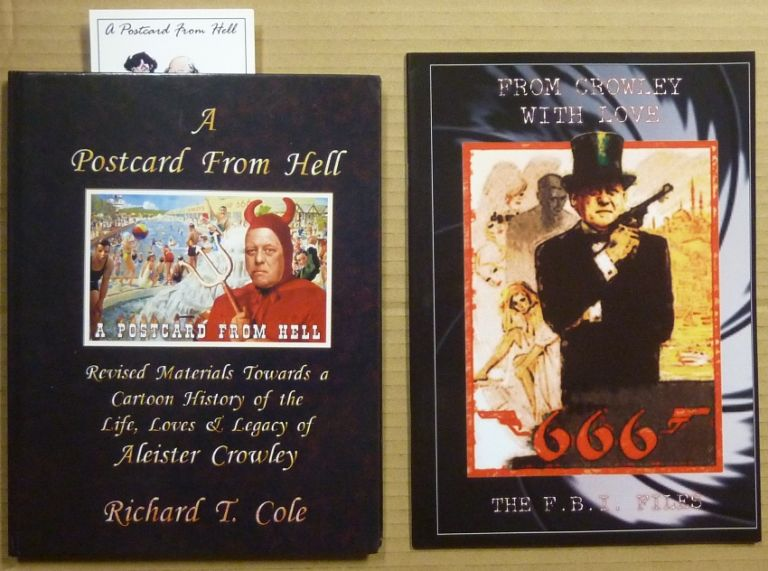 "A Postcard From Hell, Revised Materials Towards a Cartoon History of the Life, Loves & Legacy of Aleister Crowley [ with ] ""From Crowley With Love, 666, The F.B.I. Files"" Richard T COLE, -Signed, Aleister related CROWLEY."