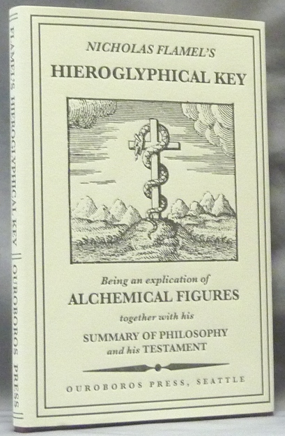 Nicholas Flamel's Hieroglyphical Key, Being an Explication of Alchemical Figures which he caused to be painted upon an arch in St. Innocents Church Yard, Paris. Together with his Summary of Philosophy and his Testament. Eirenaeus Orandus and, a, Eirenaeus Orandus, William Wynn Westcott.