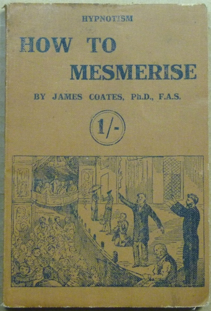 [ Hypnotism ] How to Mesmerise: A Manual of Instruction in the History, Mysteries, Modes of Procedure and Arts of Mesmerism. James COATES.