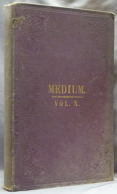 The Medium and Daybreak, A Weekly Journal Devoted to the History, Phenomena, Philosophy and Teachings of Spiritualism. A bound volume the of full 52 issues of Vol X (No. 457, January 3, 1879 - No. 508, Dec. 26, 1879). James BURNS, publisher and.