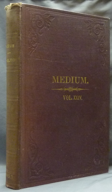 The Medium and Daybreak, A Weekly Journal Devoted to the History, Phenomena, Philosophy and Teachings of Spiritualism. A bound volume the of full 52 issues of Vol XXIV (No. 1188, January 6, 1893 - No. 1239, Dec. 29, 1893). James BURNS, publisher and.
