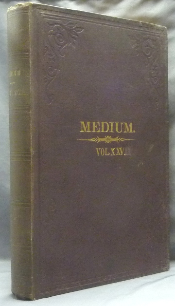 "The Medium and Daybreak, A Weekly Journal Devoted to the History, Phenomena, Philosophy and Teachings of Spiritualism. A bound volume the of full 52 issues of Vol XXV (No. 1240, January 5, 1894 - No. 1239, Dec. 29, 1894) AND ""Biographical Sketch of James Burns, and his Labours in the Cause of Modern Spiritualism etc; AND Vol. XXVI; No. 1303, March 22, 1985. James BURNS, publisher and, Eric Conti - Biographical Sketch."