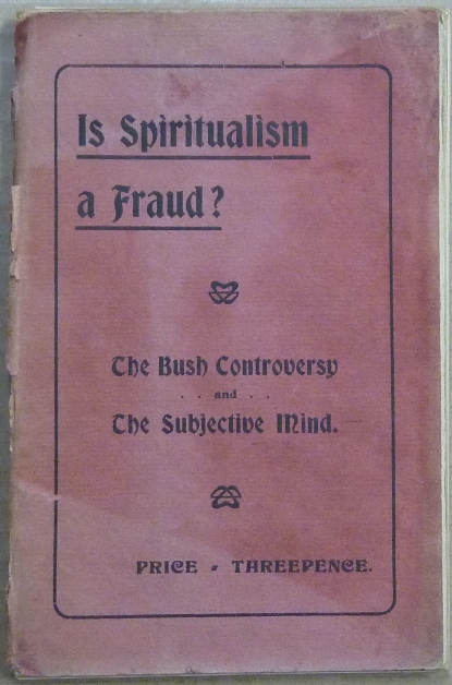 Is Spiritualism a Fraud? The Bush Controversy and The Subjective Mind. ANONYMOUS, Eldred ? HALLAS.
