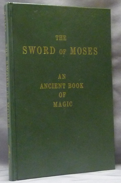 The Sword of Moses. An Ancient Book of Magic. From an unique manuscript. With Introduction, Translation, an Index of Mystical Names, and a Facsimile. M. GASTER, Ph D.