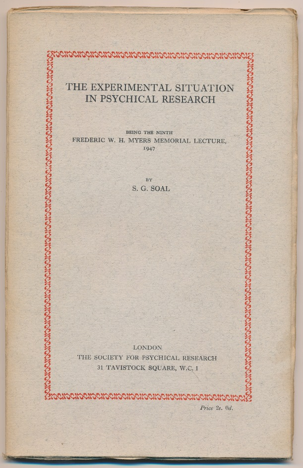 The Experimental Situation in Psychical Research. Being the Ninth Frederic W. H. Myers Memorial Lecture, 1947. S. G. SOAL.